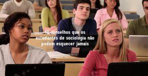 10 conselhos que estudantes de sociologia não podem esquecer jamais