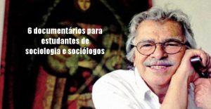 6 documentários para estudantes de sociologia e sociólogos