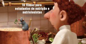 10 filmes para estudantes de nutrição e nutricionistas