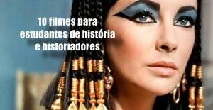10 filmes para estudantes de história e historiadores