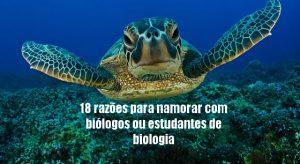18 razões para namorar com biólogos ou estudantes de biologia