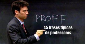 45 frases típicas de professores