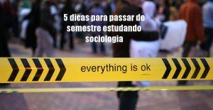5 dicas para passar de semestre estudando sociologia